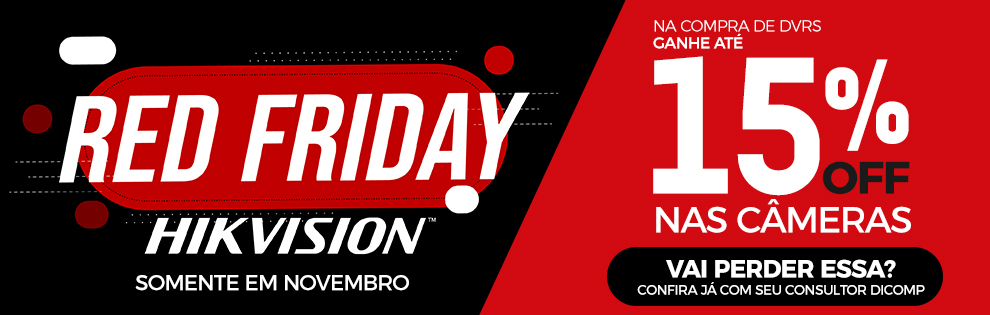 Red Friday Hikvision é na Dicomp, aproveite
