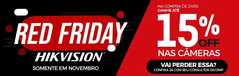 Red Friday Hikvision é na Dicomp, aproveite