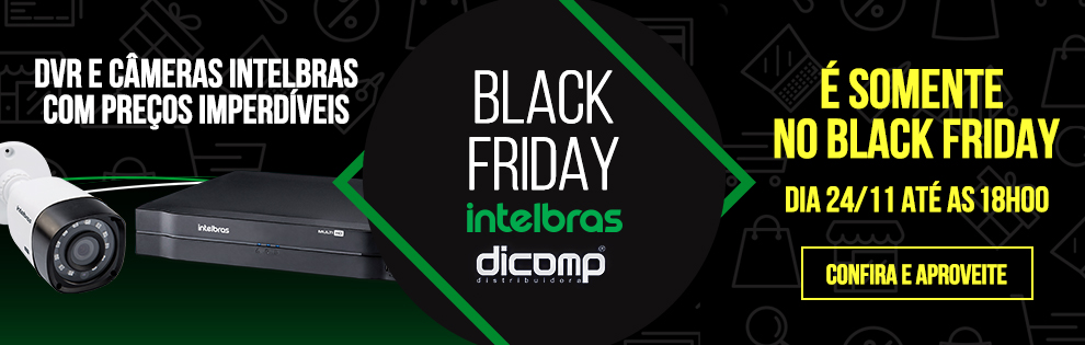 Aproveite o Black Friday Intelbras na Dicomp